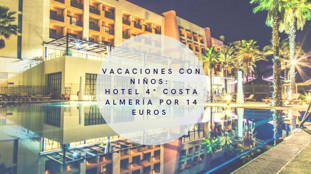 VACACIONES CON NIÑOS EN JULIO: HOTEL RESORT 4* SPA COSTA ALMERÍA CON DESAYUNO SÓLO 14 EUROS